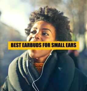 TOP LIST OF THE best earbuds for small ears